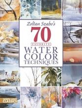 Szabo, Zoltan Zoltan Szabo`s 70 Favorite Watercolor Techniques