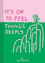 Carissa Potter It`s OK to Feel Things Deeply