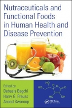 Debasis (Dept of Pharmacological and Pharmaceutical Sciences, University of Houston College of Pharmacy, Houston, TX) Bagchi,   Harry G. (Georgetown University Medical Center, Washington, D.C., USA) Preuss,   Anand (Cepham Inc, Piscataway, New Jersey, US Nutraceuticals and Functional Foods in Human Health and Disease Prevention
