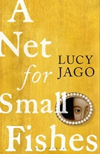 Jago Lucy Jago , A Net for Small Fishes