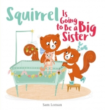 Sam Loman , Squirrel Is Going to Be a Big Sister