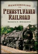 Kenneth C. Springirth Remembering the Pennsylvania Railroad