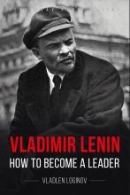 Vladlen Loginov , Vladimir Lenin: How to Become a Leader