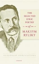 Maksym  Rylsky The Selected Lyric Poetry Of Maksym Rylsky
