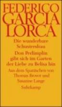 Garcia Lorca, Federico Die wunderbare Schustersfrau. Don Perlimpin gibt sich im garten der Liebe zu Belisa hin