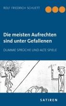 Schuett, Rolf Friedrich Die meisten Aufrechten sind unter Gefallenen