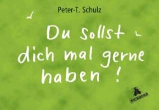 Schulz, Peter T. Du sollst dich mal gern haben!