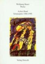 Bauer, Wolfgang Werke 8. Schauspiele 1988 - 1995