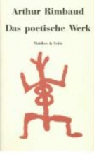 Rimbaud, Arthur Das poetische Werk