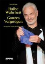 Schiffer, Franz Halbe Wahrheit - Ganzes Vergngen