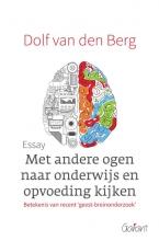 Dolf van den Berg Met andere ogen naar onderwijs en opvoeding kijken