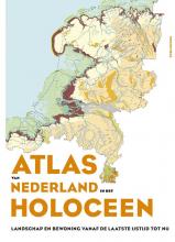 Henk Weerts Peter Vos  Jos Bazelmans  Michiel van der Meulen, Atlas van Nederland in het Holoceen