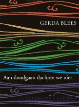 Gerda Blees , Aan doodgaan dachten we niet