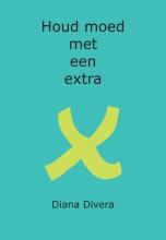 Diana Divera , Houd moed met een extra X