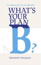 Sabyasachi Sengupta , What`s your Plan B?
