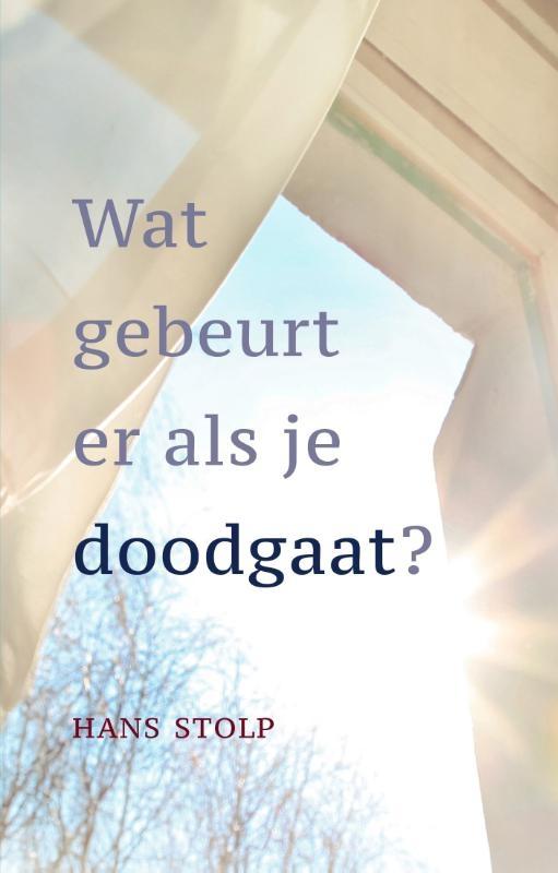 Hans Stolp,Wat gebeurt er als je dood gaat?