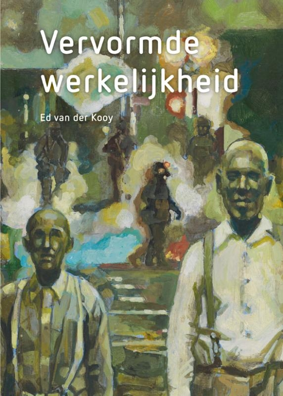 Ed van der Kooy, Floortje van der Kooy, Kees Verbeek,Ed van der Kooy - Vervormde werkelijkheid