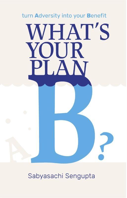 Sabyasachi Sengupta,What`s your Plan B?