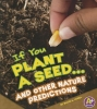 Hoena, Blake A.,If You Plant a Seed... and Other Nature Predictions