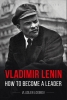 Vladlen  Loginov,Vladimir Lenin: How to Become a Leader