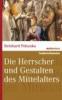 Pohanka, Reinhard,Die Herrscher und Gestalten des Mittelalters