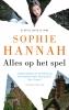 <b>Sophie  Hannah</b>,Alles op het spel