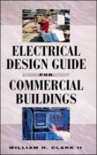 Clark, William H. Electrical Design Guide for Commercial Buildings