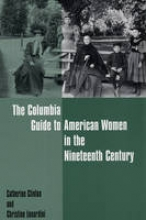 Catherine Clinton,   Christine A. Lunardini The Columbia Guide to American Women in the Nineteenth Century