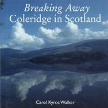Walker, Carol Kyros Breaking Away - Coleridge in Scotland