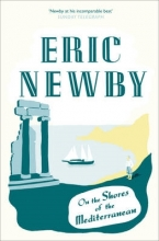 Eric Newby On the Shores of the Mediterranean