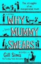 Sims, Gill Why Mummy Swears