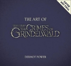 Power, Dermot The Art of Fantastic Beasts 2: The Crimes of Grindelwald