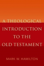 Mark W. (Professor of the Old Testament, Professor of the Old Testament, Abilene Christian University) Hamilton A Theological Introduction to the Old Testament