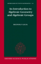 Meinolf (Institut Girard Desargues, Universite Lyon) Geck An Introduction to Algebraic Geometry and Algebraic Groups
