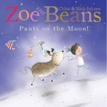 Inkpen, Chloe Zoe and Beans: Pants on the Moon!