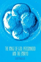 Calum MacKellar The Image of God, Personhood and the Embryo