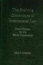 Murphy, John F. The Evolving Dimensions of International Law