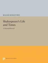 Frye, Roland Mushat Shakespeare`s Life and Times - A Pictorial Record