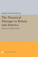 Donohue, Joseph W. The Theatrical Manager in Britain and America - Player of a Perilous Game
