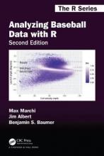 Max Marchi,   Jim Albert,   Benjamin S. (Smith College, Northhampton, Massachusetts, USA) Baumer Analyzing Baseball Data with R, Second Edition