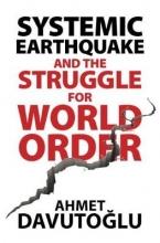 Ahmet Davutoglu Systemic Earthquake and the Struggle for World Order