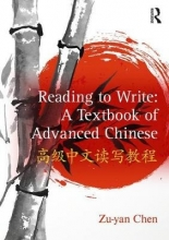 Zu-yan Chen Reading to Write: A Textbook of Advanced Chinese