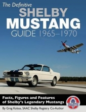 Greg Kolasa The Definitive Shelby Mustang Guide