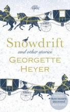 Heyer, Georgette Snowdrift and Other Stories (Includes Three New Recently Dis
