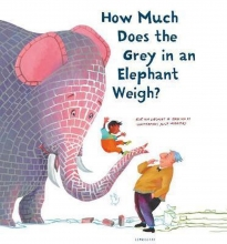 Erik van Os, Elle van Lieshout How Much Does the Grey in an Elephant Weight?