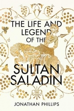 Jonathan Phillips The Life and Legend of the Sultan Saladin