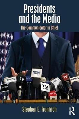 Stephen E. Frantzich,Presidents and the Media