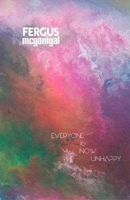 Fergus McGonigal,Everyone is Now Unhappy
