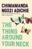 Chimamanda Ngozi- Adichie, The Thing Around Your Neck