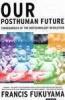 Francis Fukuyama, Our Posthuman Future